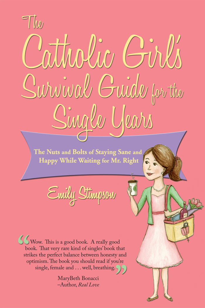 The Catholic Girl's Survival Guide for the Single Years